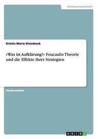 Was Ist Aufkl�rung? Foucaults Theorie Und Die Effekte Ihrer Strategien