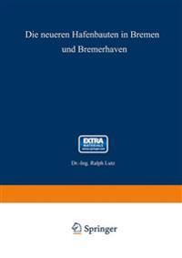 Die Neueren Hafenbauten in Bremen Und Bremerhaven