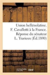 Union Hell�nolatine. F. Cavallotti � La France. R�ponse Du S�nateur L. Trarieux