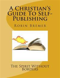 The Spirit Without Borders: A Christian's Guide to Self-Publishing