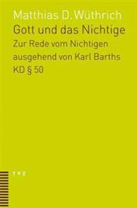 Gott Und Das Nichtige: Eine Untersuchung Zur Rede Vom Nichtigen Ausgehend Von 50 Der Kirchlichen Dogmatik Karl Barths