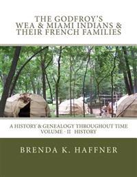 The Godfroy's - Wea & Miami Indians & Their French Families: : A History & Genealogy Throughout Time: Volume II History