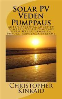 Solar Pv Veden Pumppaus: Miten Rakentaa Solar Pv Powered Veden Pumppaus Syvan Wells, Lammilla, Puroja, Jarvien Ja Streams