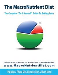 The Macronutrient Diet: The Complete Do It Yourself Guide to Getting Lean