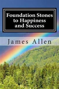 Foundation Stones to Happiness and Success: (Annotated with Biography about James Allen)
