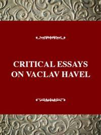Critical Essays on Vaclav Havel
