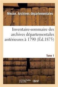 Inventaire-Sommaire Des Archives Departementales Anterieures a 1790: Meuse, Tome 1
