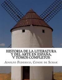 Historia de La Literatura y del Arte En Espana, V Tomos Completos