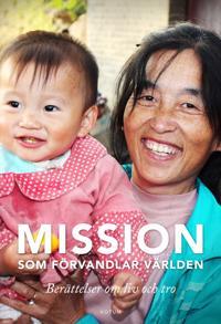 Mission som förvandlar världen : berättelsen om liv och tro