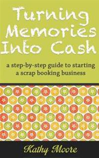 Turning Memories Into Cash: A Step by Step Guide to Starting a Scrapbooking Business