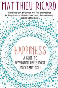 Happiness - a guide to developing lifes most important skill