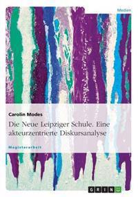 Die Neue Leipziger Schule. Eine Akteurzentrierte Diskursanalyse