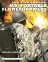 The Illustrated Manual of U.S. Portable Flamethrowers