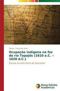 Ocupacao Indigena Na Foz Do Rio Tapajos (1610 A.C. - 1020 D.C.)
