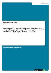 Der Begriff Digitalcomputer (Stibitz 1942) Und Das Flipflop (Turner 1920)