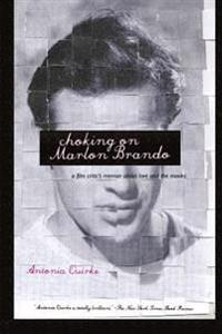 Choking on Marlon Brando: A Film Critic's Memoir about Love and the Movies