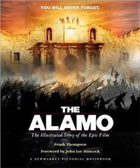 The Alamo: The Illustrated Story of the Epic Film