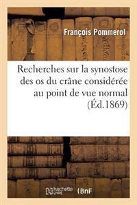 Recherches Sur La Synostose Des OS Du Crane Consideree Au Point de Vue Normal Et Pathologique