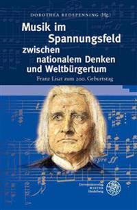 Musik Im Spannungsfeld Zwischen Nationalem Denken Und Weltburgertum: Franz Liszt Zum 200. Geburtstag