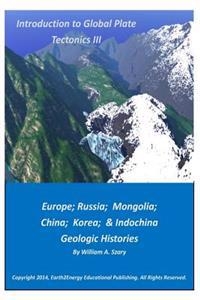 Introduction to Global Plate Tectonics III: Europe, Russia, Mongolia, China, and Indochina Geologic Histories