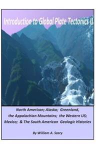 Introduction to Global Plate Tectonics II: Part C. North America, Alaska and Greenland, Applachian Mountains, Western Us, Mexico, and South America