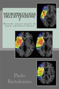 Neuropsicologia Dell'attenzione 2: Disturbi Sensori-Motori Da Danno Emisferico Destro