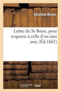 Lettre Du Sr Bosse, Pour Response a Celle D'Un Sien Amy, Qui a Desire Scavoir Ce Qui S'Est Passe