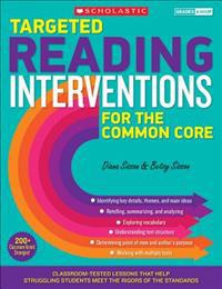 Targeted Reading Interventions for the Common Core, Grades 4 and Up: Classroom-Tested Lessons That Help Struggling Students Meet the Rigors of the Sta