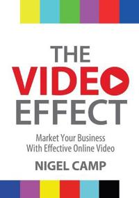The Video Effect - Market Your Business with Effective Online Video