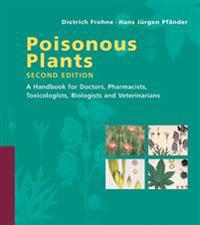 Poisonous Plants: A Handbook for Doctors, Pharmacists, Toxicologists, Biologists and Veterinarians