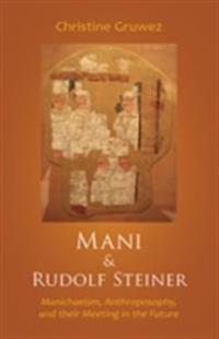 Mani and Rudolf Steiner: Manichaeism, Anthroposophy, and Their Meeting in the Future