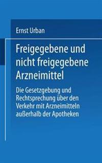 Freigegebene Und Nicht Freigegebene Arzneimittel: Die Gesetzgebung Und Rechtsprechung Uber Den Verkehr Mit Arzneimitteln Ausserhalb Der Apotheken