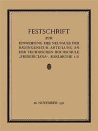 """Festschrift Zur Einweihung Des Neubaues Der Bauingenieur-Abteilung an Der Technischen Hochschule """"fridericiana,"""" Karlsruhe I. B"""