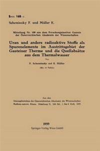 Uran Und Andere Radioaktive Stoffe ALS Spurenelemente Im Austrittsgebiet Der Gasteiner Therme Und Die Quellabsatze Aus Dem Thermalwasser