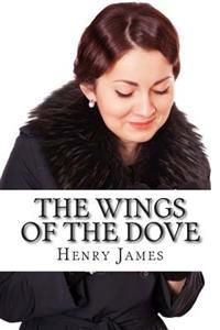 The Wings of the Dove: (Annotated - Includes Essay and Biography)