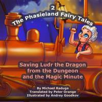 The Phasieland Fairy Tales - 2: Saving Ludr the Dragon from the Dungeon and the Magic Minute