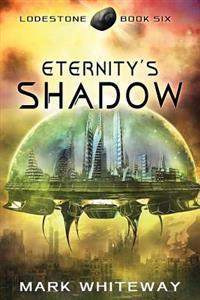 Lodestone Book Six: Eternity's Shadow