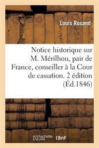 Notice Historique Sur M. Merilhou, Pair de France, Conseiller a la Cour de Cassation. 2e Edition
