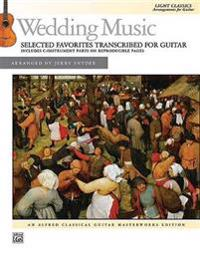 Wedding Music -- Selected Favorites Transcribed for Guitar: Light Classics Arrangements for Guitar