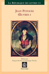 Jean Potocki Oeuvres I: Voyage En Turquie Et En Egypte, Voyage En Hollande, Voyage Dans L'Empire de Maroc, Suivi Du Voyage de Hafez, Voyage Da