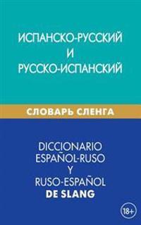 Diccionario Espanol-Ruso y Ruso-Espanol de Slang: Ispansko-Russkij I Russko-Ispanskij Slovar' Slenga