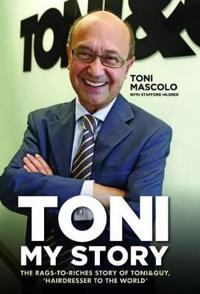 Toni: My Story: The Rags-To-Riches Story of Toni&guy, 'Hairdresser to the World'