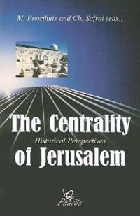 The Centrality of Jerusalem Historical Perspectives