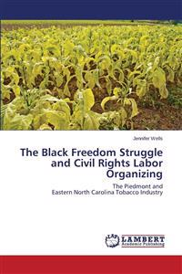 The Black Freedom Struggle and Civil Rights Labor Organizing