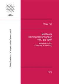 Moskauer Kommunalwohnungen 1917 Bis 1997: Materielle Kultur, Erfahrung, Erinnerung: .