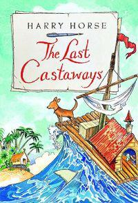 The Last Castaways: Being as It Were, the Account of a Small Dog's Adventures at Sea