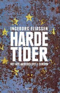 Harde tider; det nye arbeidslivet i Europa - Ingeborg Eliassen pdf epub