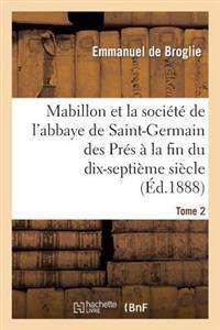 Mabillon Et La Societe de L'Abbaye de Saint-Germain Des Pres. Tome 2