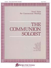 The Communion Soloist: Vocal Solos for Communion and Lent Worship