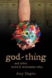 God-Thing: And Other Weird & Worrisome Tales